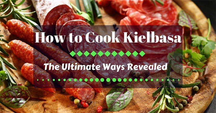 Here Is Your Guide on How to Cook Fresh Kielbasa