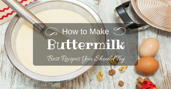 How to Make Buttermilk – Best Recipes You Should Try in Your Kitchen