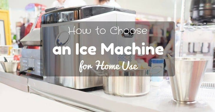 how-to-choose-an-ice-machine-for-home-use
