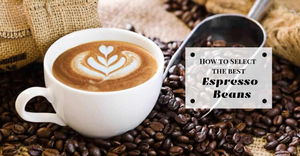 How to Select the Best Espresso Beans