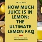 How Much Juice is in Lemon: The Ultimate Lemon FAQ